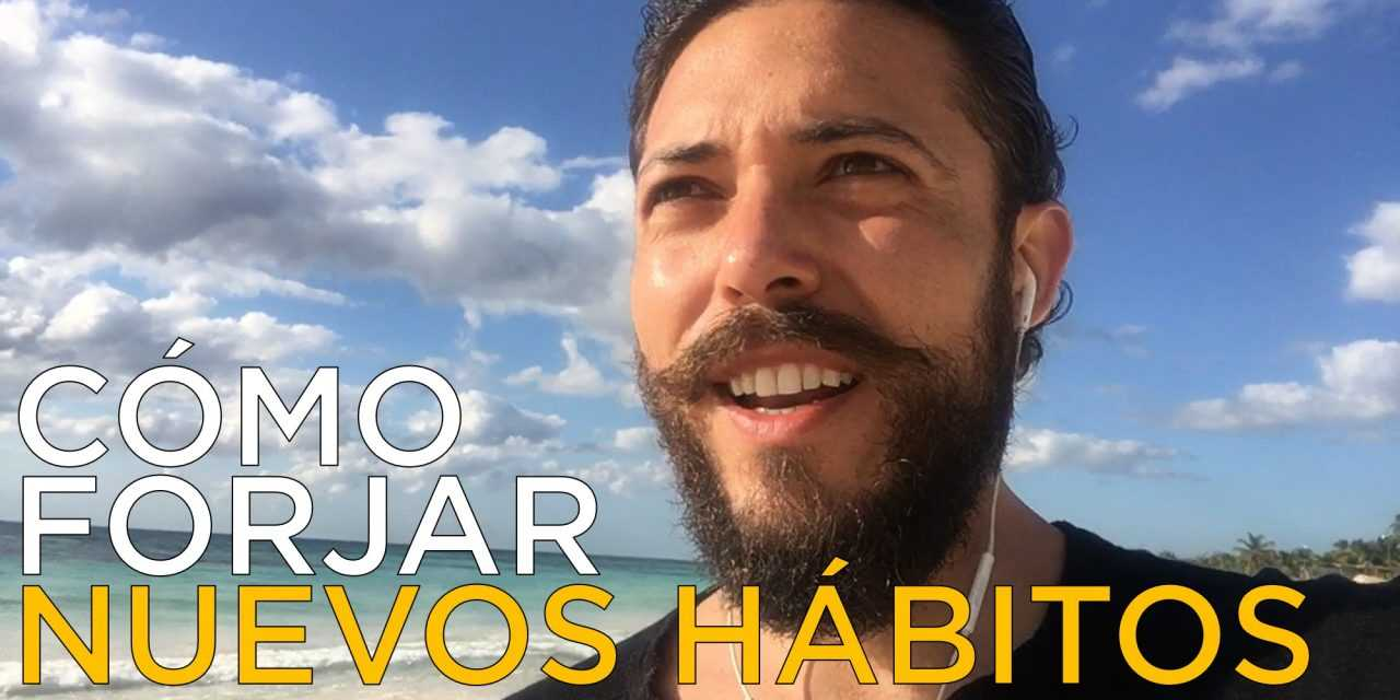 Cómo Forjar Nuevos Hábitos