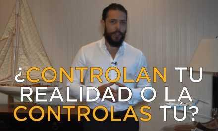 ¿Controlan Tu Realidad o La Controlas Tú?